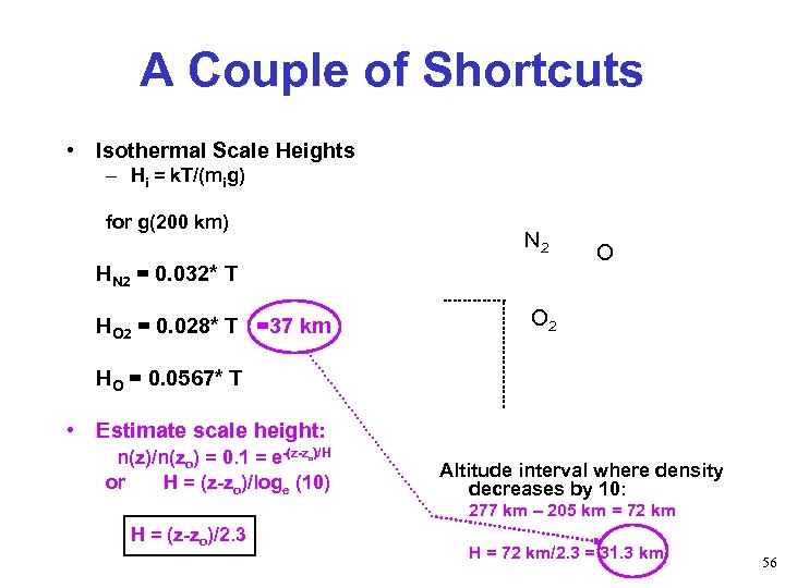 A Couple of Shortcuts • Isothermal Scale Heights – Hi = k. T/(mig) for