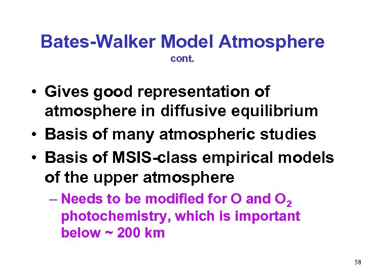 Bates-Walker Model Atmosphere cont. • Gives good representation of atmosphere in diffusive equilibrium •