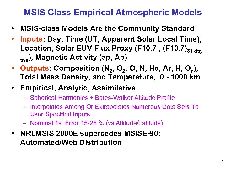 MSIS Class Empirical Atmospheric Models • MSIS-class Models Are the Community Standard • Inputs: