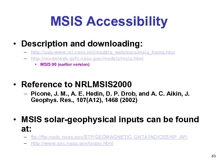 MSIS Accessibility • Description and downloading: – http: //uap-www. nrl. navy. mil/models_web/msis_home. htm –