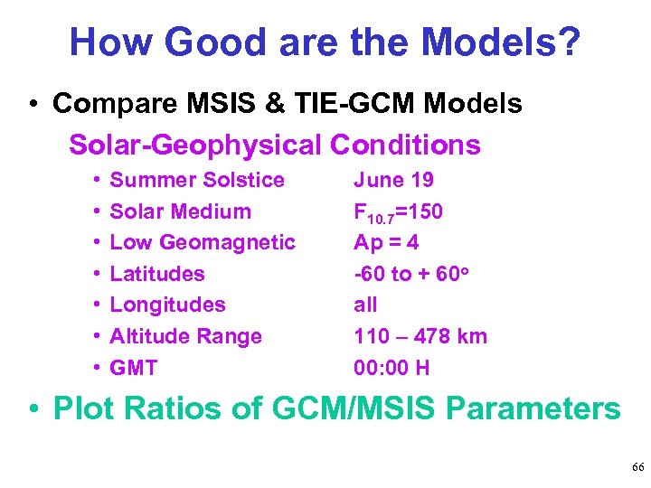 How Good are the Models? • Compare MSIS & TIE-GCM Models Solar-Geophysical Conditions •