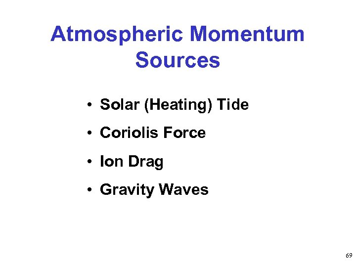 Atmospheric Momentum Sources • Solar (Heating) Tide • Coriolis Force • Ion Drag •