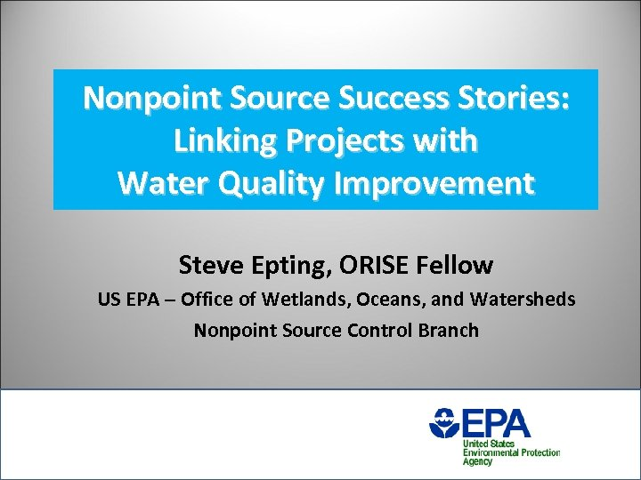 Nonpoint Source Success Stories: Linking Projects with Water Quality Improvement Steve Epting, ORISE Fellow