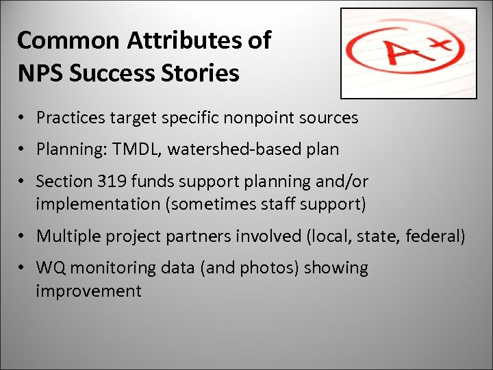 Common Attributes of NPS Success Stories • Practices target specific nonpoint sources • Planning: