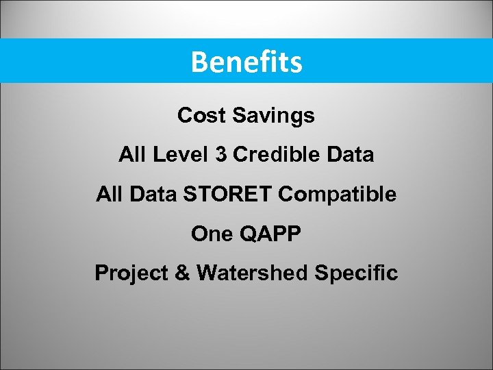 Benefits Cost Savings All Level 3 Credible Data All Data STORET Compatible One QAPP