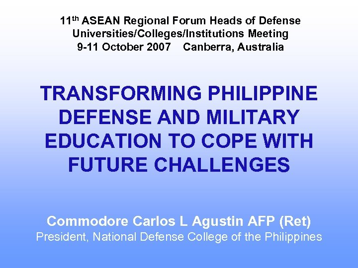 11 th ASEAN Regional Forum Heads of Defense Universities/Colleges/Institutions Meeting 9 -11 October 2007