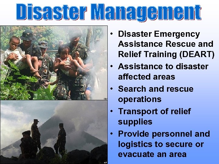 • Disaster Emergency Assistance Rescue and Relief Training (DEART) • Assistance to disaster