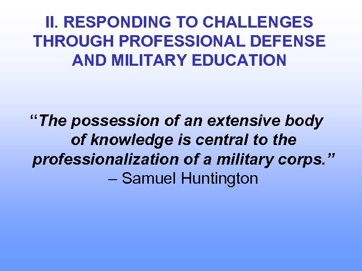 "II. RESPONDING TO CHALLENGES THROUGH PROFESSIONAL DEFENSE AND MILITARY EDUCATION ""The possession of an"