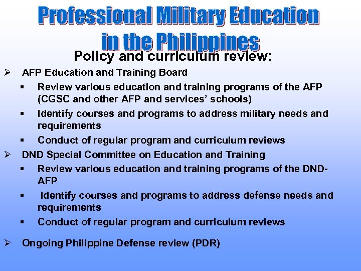 Professional Military Education inand curriculum review: the Philippines Policy Ø AFP Education and Training