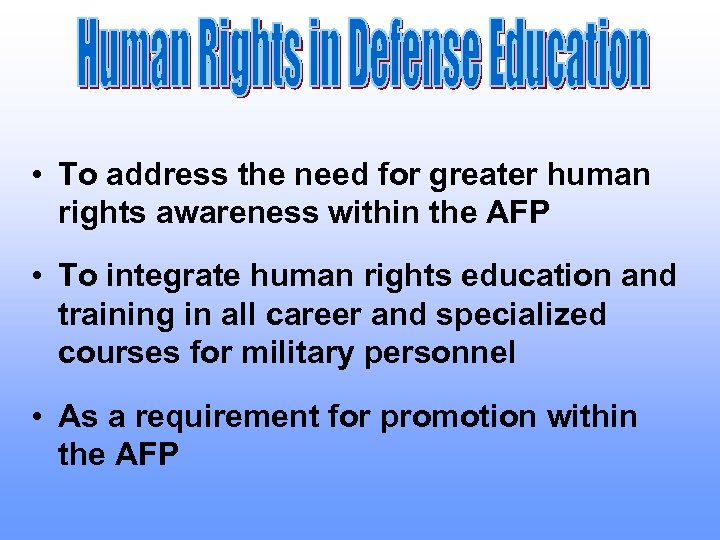 • To address the need for greater human rights awareness within the AFP