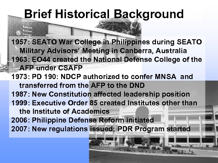 Brief Historical Background 1957: SEATO War College in Philippines during SEATO Military Advisors' Meeting