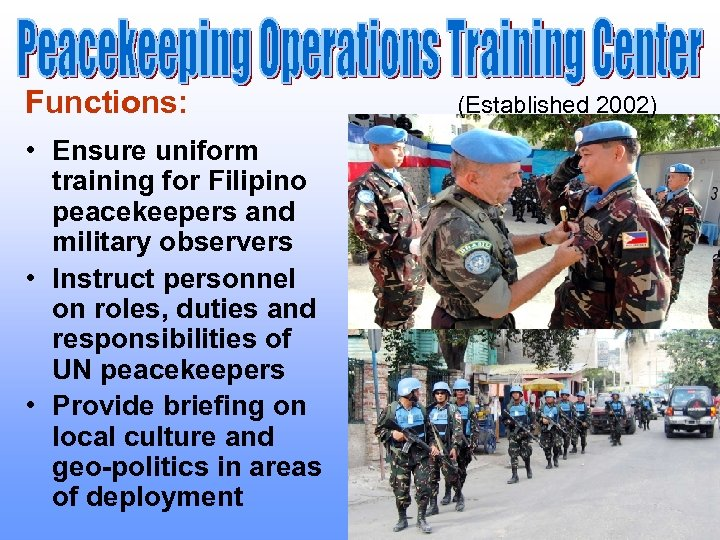Functions: • Ensure uniform training for Filipino peacekeepers and military observers • Instruct personnel