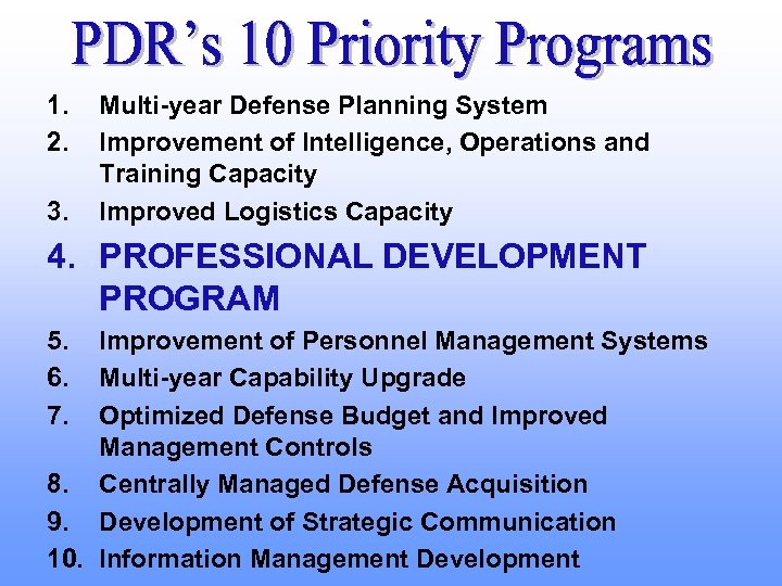 1. 2. 3. Multi-year Defense Planning System Improvement of Intelligence, Operations and Training Capacity