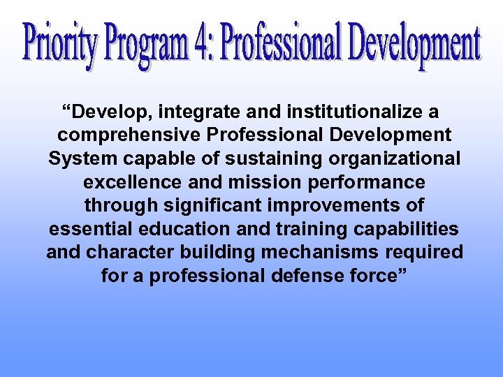 """Develop, integrate and institutionalize a comprehensive Professional Development System capable of sustaining organizational excellence"
