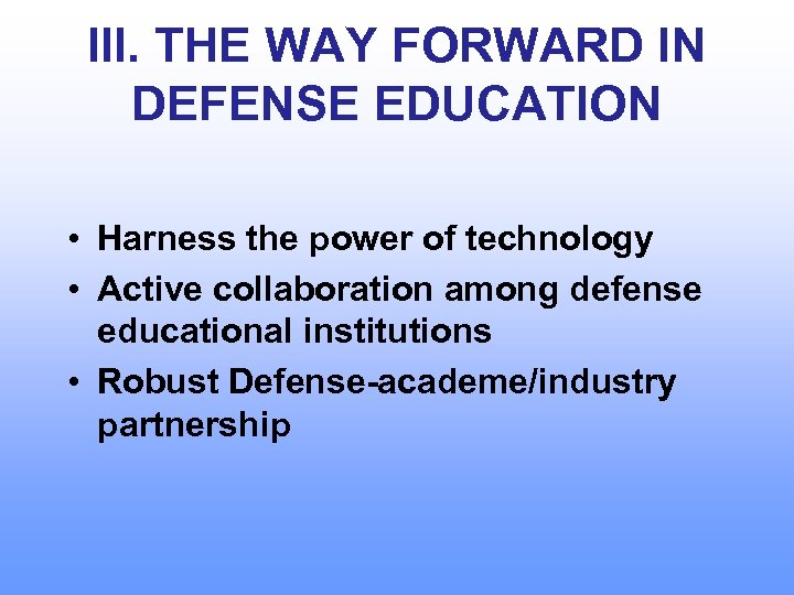 III. THE WAY FORWARD IN DEFENSE EDUCATION • Harness the power of technology •