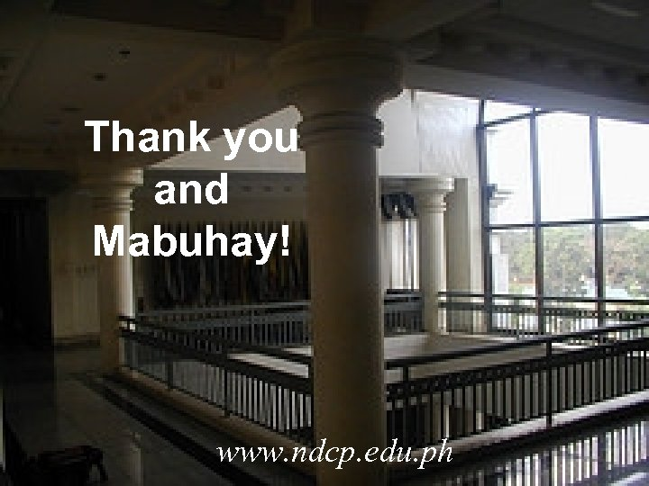 Thank you and Mabuhay! www. ndcp. edu. ph