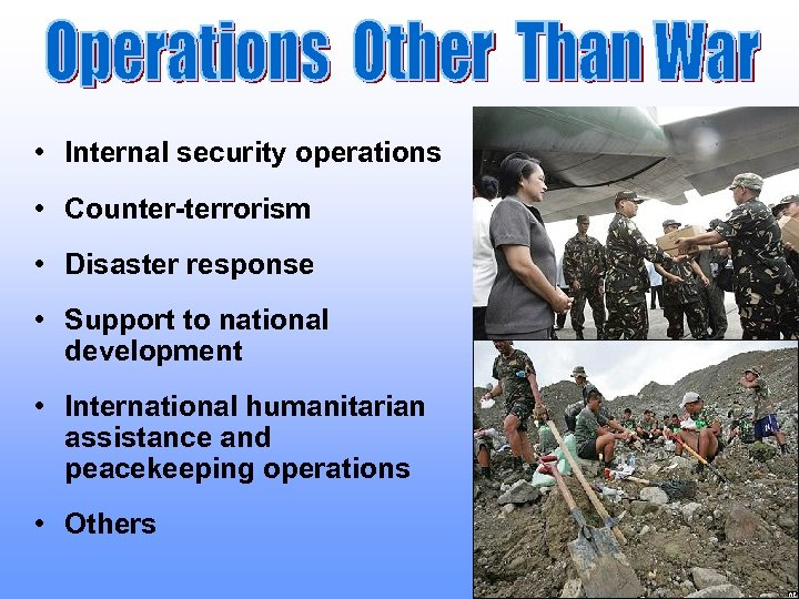 • Internal security operations • Counter-terrorism • Disaster response • Support to national