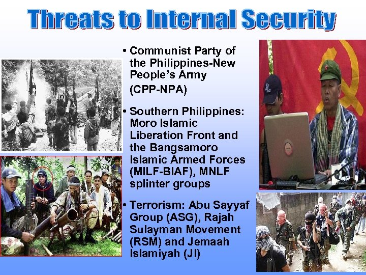 • Communist Party of the Philippines-New People's Army (CPP-NPA) • Southern Philippines: Moro