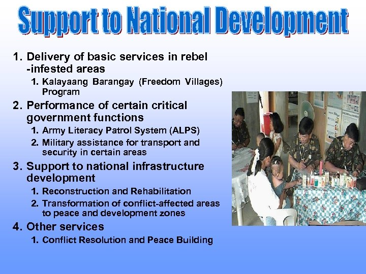 1. Delivery of basic services in rebel -infested areas 1. Kalayaang Barangay (Freedom Villages)