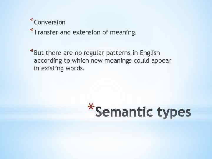 *Conversion *Transfer and extension of meaning. *But there are no regular patterns in English