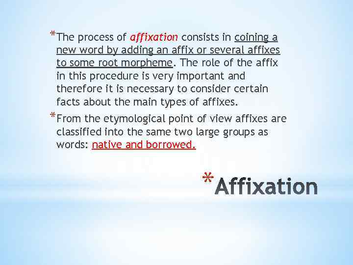 *The process of affixation consists in coining a new word by adding an affix