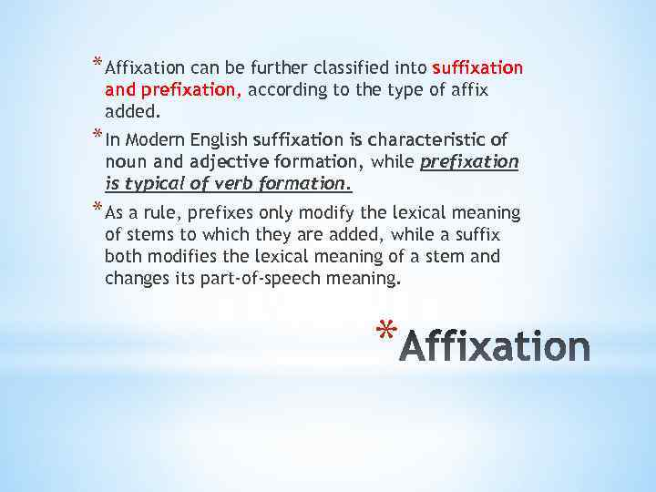 * Affixation can be further classified into suffixation and prefixation, according to the type