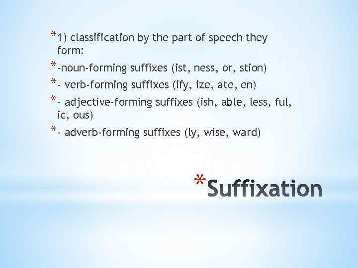 *1) classification by the part of speech they form: *-noun-forming suffixes (ist, ness, or,