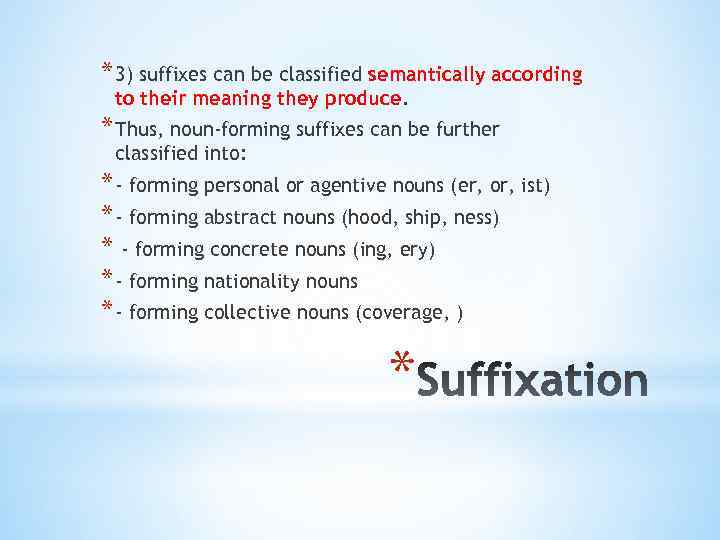 * 3) suffixes can be classified semantically according to their meaning they produce. *