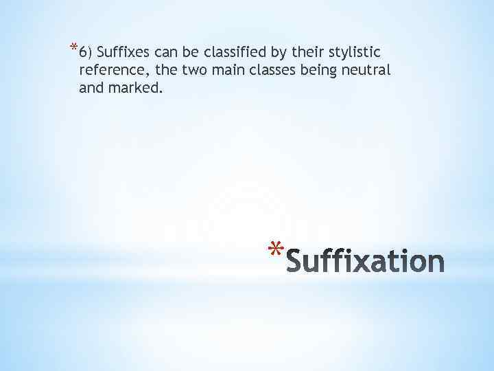 *6) Suffixes can be classified by their stylistic reference, the two main classes being