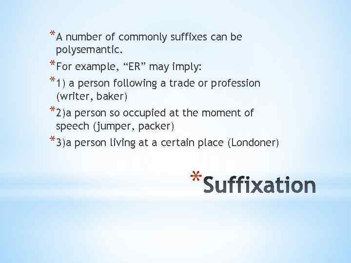 """*A number of commonly suffixes can be polysemantic. *For example, """"ER"""" may imply: *1)"""