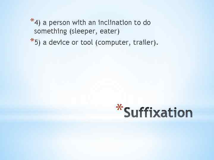 *4) a person with an inclination to do something (sleeper, eater) *5) a device