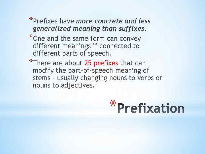 *Prefixes have more concrete and less generalized meaning than suffixes. *One and the same