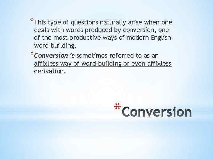 *This type of questions naturally arise when one deals with words produced by conversion,