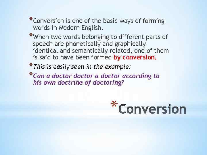 *Conversion is one of the basic ways of forming words in Modern English. *When