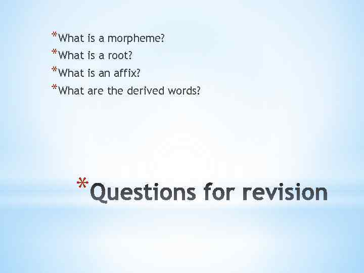 *What is a morpheme? *What is a root? *What is an affix? *What are