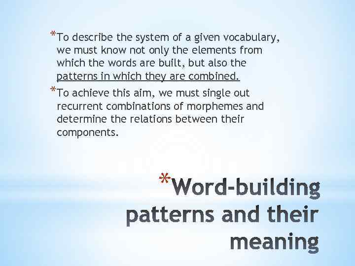 *To describe the system of a given vocabulary, we must know not only the