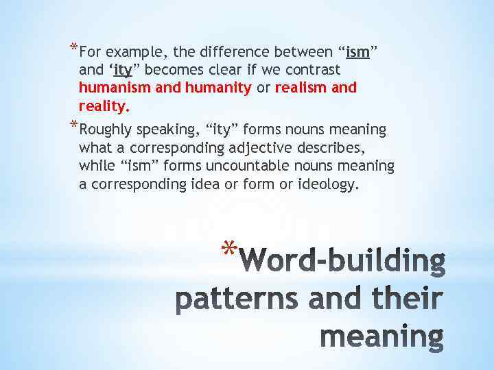 """*For example, the difference between """"ism"""" and 'ity"""" becomes clear if we contrast humanism"""