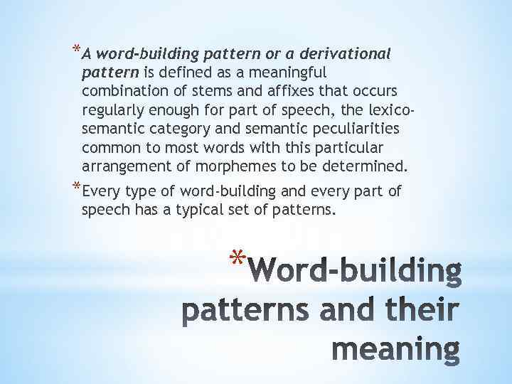 *A word-building pattern or a derivational pattern is defined as a meaningful combination of