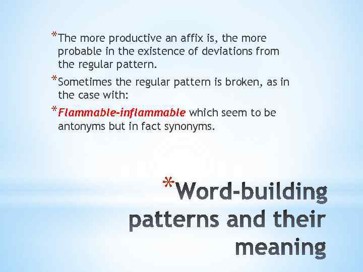 *The more productive an affix is, the more probable in the existence of deviations