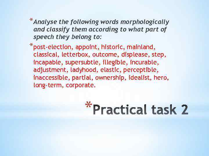 *Analyse the following words morphologically and classify them according to what part of speech