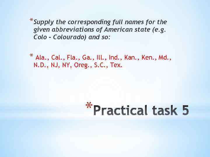 *Supply the corresponding full names for the given abbreviations of American state (e. g.