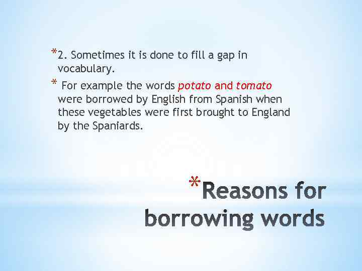 *2. Sometimes it is done to fill a gap in vocabulary. * For example