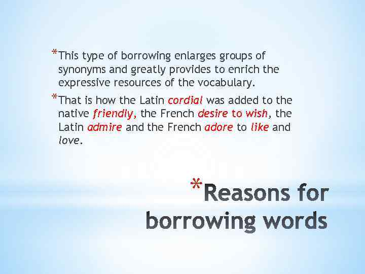 *This type of borrowing enlarges groups of synonyms and greatly provides to enrich the