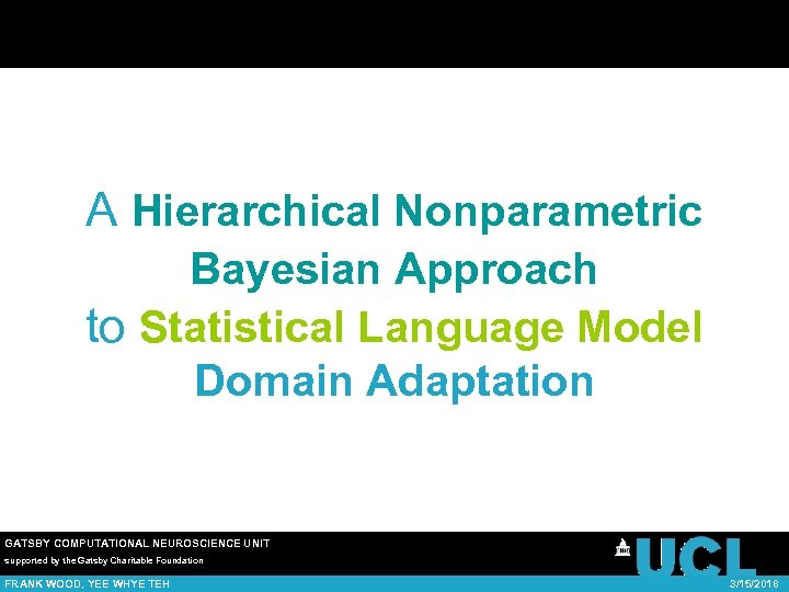 A Hierarchical Nonparametric Bayesian Approach to Statistical Language Model Domain Adaptation GATSBY COMPUTATIONAL NEUROSCIENCE