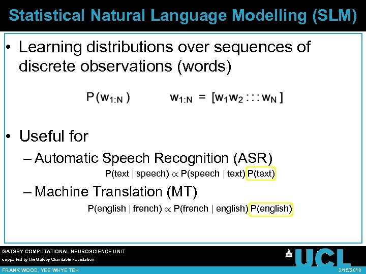 Statistical Natural Language Modelling (SLM) • Learning distributions over sequences of discrete observations (words)