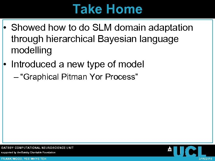 Take Home • Showed how to do SLM domain adaptation through hierarchical Bayesian language