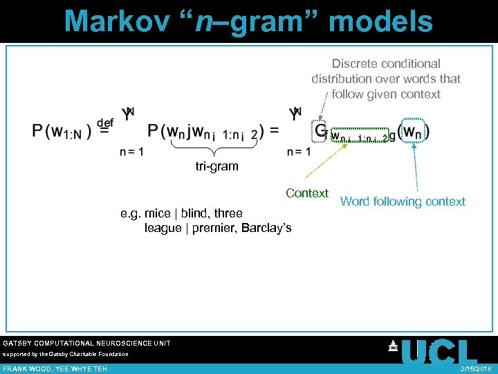 "Markov ""n–gram"" models Discrete conditional distribution over words that follow given context tri-gram Context"