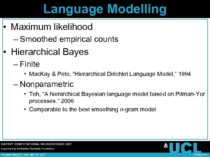 Language Modelling • Maximum likelihood – Smoothed empirical counts • Hierarchical Bayes – Finite