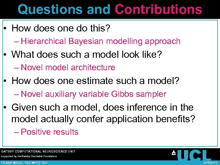 Questions and Contributions • How does one do this? – Hierarchical Bayesian modelling approach
