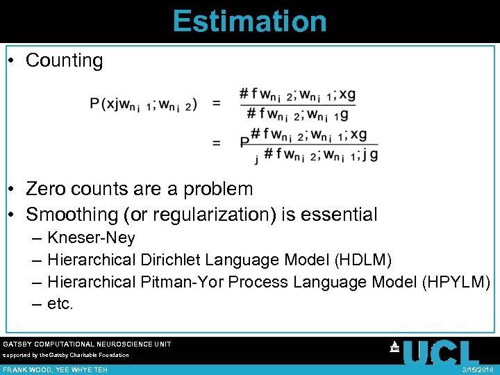 Estimation • Counting • Zero counts are a problem • Smoothing (or regularization) is